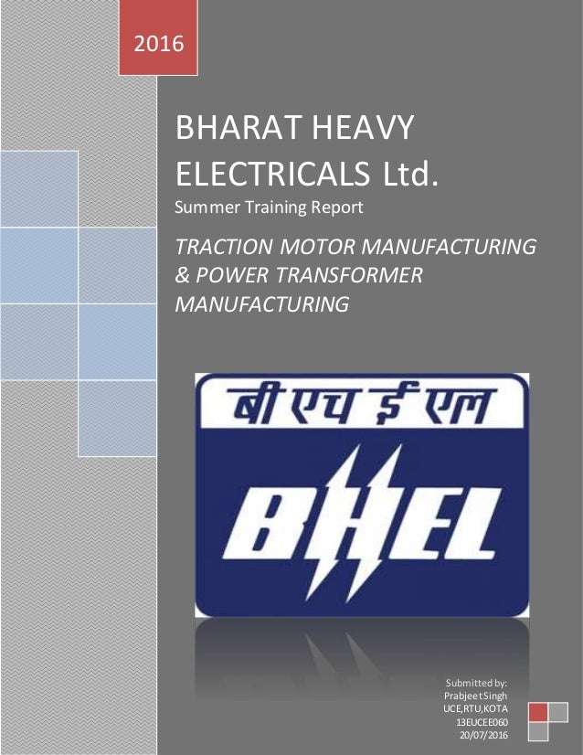 BHARAT HEAVY ELECTRICALS Ltd. Summer Training Report TRACTION MOTOR MANUFACTURING & POWER TRANSFORMER MANUFACTURING 2016 S...