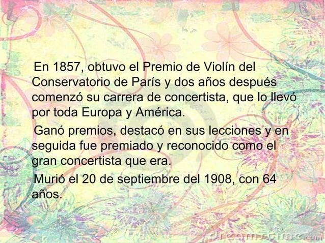 En 1857, obtuvo el Premio de Violín del Conservatorio de París y dos años después comenzó su carrera de concertista, que l...
