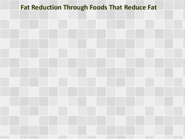 Fat Reduction Through Foods That Reduce Fat