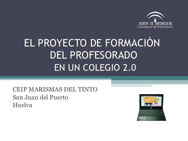 EL PROYECTO DE FORMACIÓN  DEL PROFESORADO   EN UN COLEGIO 2.0 CEIP MARISMAS DEL TINTO San Juan del Puerto Huelva