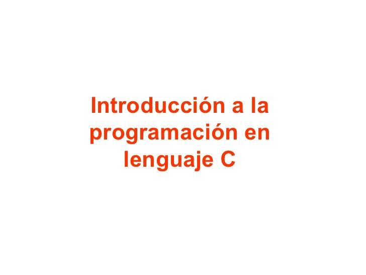 Introducción a laprogramación en    lenguaje C