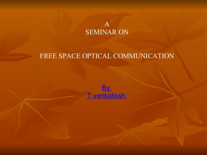 A SEMINAR ON FREE SPACE OPTICAL COMMUNICATION By  T venkatesh
