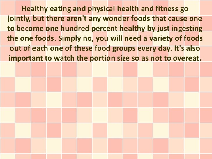 Healthy eating and physical health and fitness gojointly, but there arent any wonder foods that cause oneto become one hun...