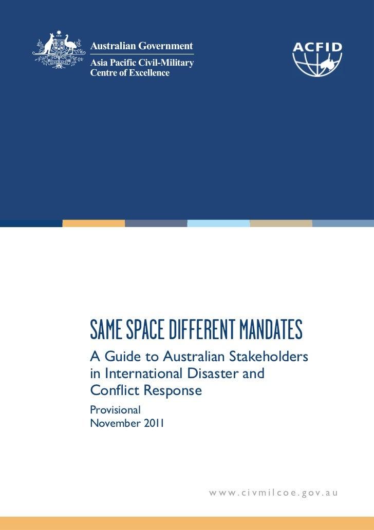 SAME SPACE DIFFERENT MANDATESA Guide to Australian Stakeholdersin International Disaster andConflict ResponseProvisionalNov...