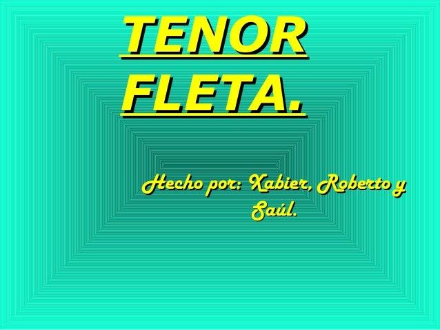 TENORTENOR FLETA.FLETA. Hecho por: Xabier, Roberto yHecho por: Xabier, Roberto y Saúl.Saúl.