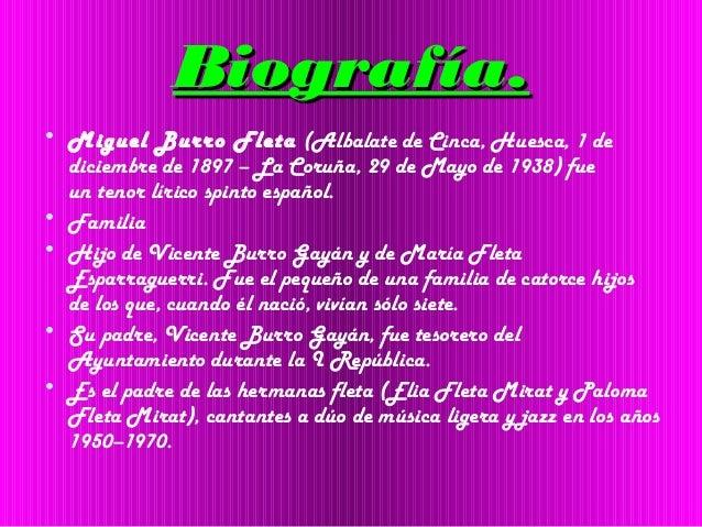 Biografía.Biografía. • Miguel Burro Fleta (Albalate de Cinca, Huesca, 1 de diciembre de 1897 – La Coruña, 29 de Mayo de 19...