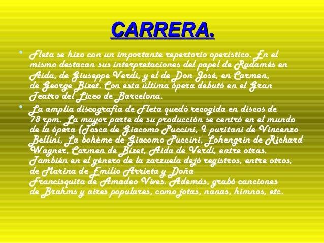 CARRERA.CARRERA. • Fleta se hizo con un importante repertorio operístico. En el mismo destacan sus interpretaciones del pa...