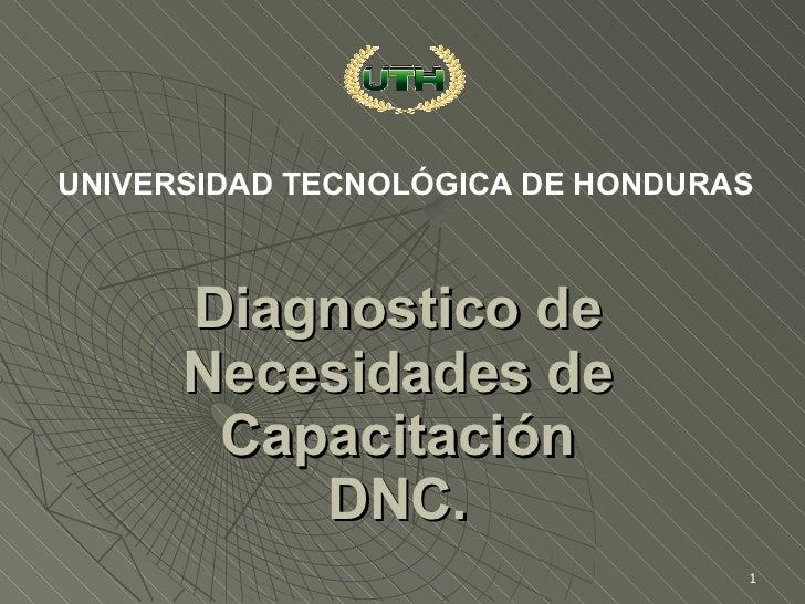 UNIVERSIDAD TECNOLÓGICA DE HONDURAS          Diagnostico de       Necesidades de        Capacitación           DNC.       ...