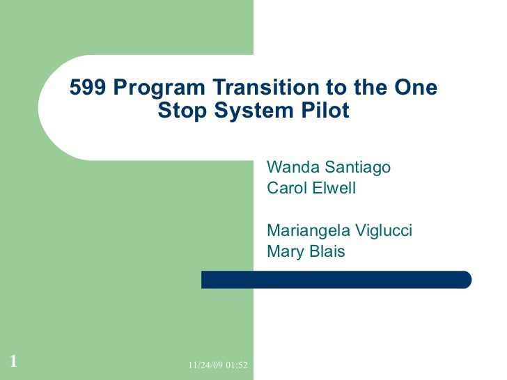 599 Program Transition to the One Stop System Pilot   Wanda Santiago  Carol Elwell Mariangela Viglucci Mary Blais
