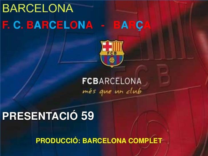 BARCELONA br   F. C. BARCELONA - BARÇA  br   PRESENTACIÓ 59  ... c06eba7fd6b
