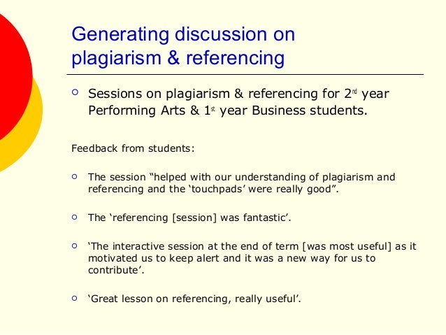 Generating discussion on plagiarism & referencing  Sessions on plagiarism & referencing for 2nd year Performing Arts & 1s...