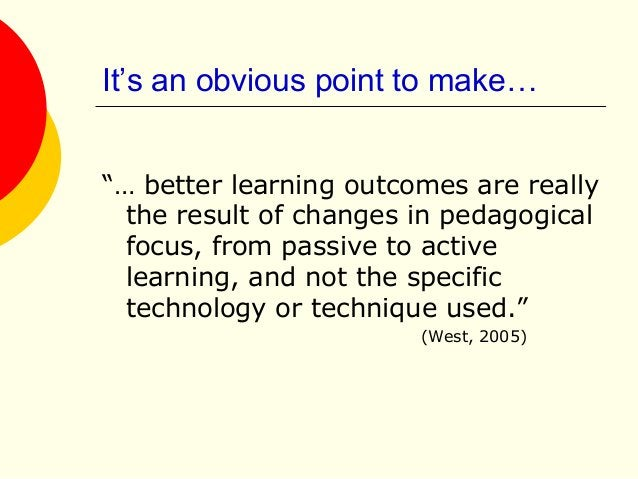 """It's an obvious point to make… """"… better learning outcomes are really the result of changes in pedagogical focus, from pas..."""