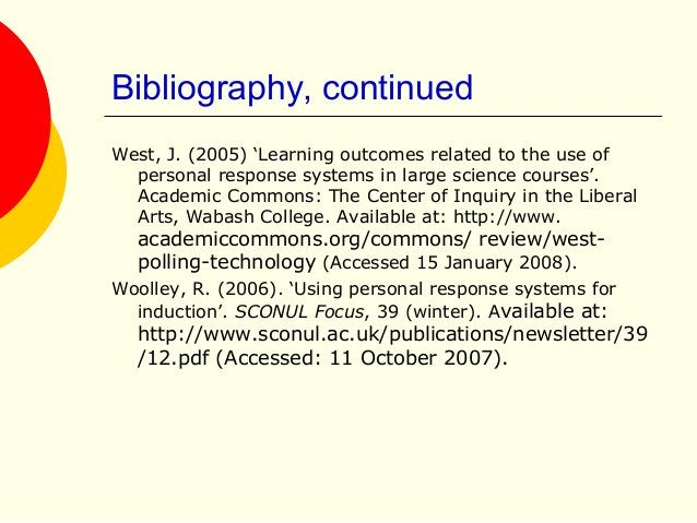 Bibliography, continued West, J. (2005) 'Learning outcomes related to the use of personal response systems in large scienc...