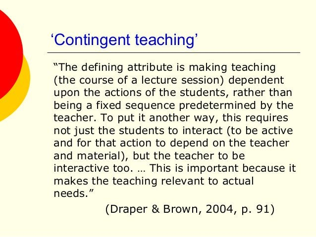 """'Contingent teaching' """"The defining attribute is making teaching (the course of a lecture session) dependent upon the acti..."""