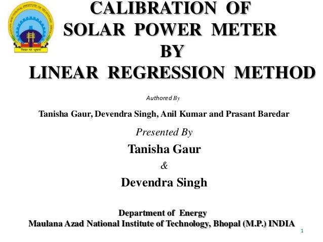 CALIBRATION OF SOLAR POWER METER BY LINEAR REGRESSION METHOD Authored By  Tanisha Gaur, Devendra Singh, Anil Kumar and Pra...