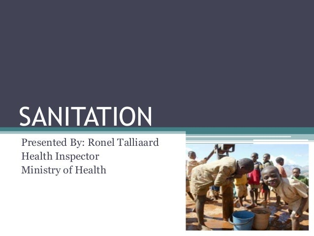 SANITATION Presented By: Ronel Talliaard Health Inspector Ministry of Health
