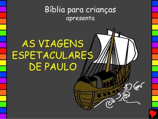 AS VIAGENS ESPETACULARES DE PAULO Bíblia para crianças apresenta