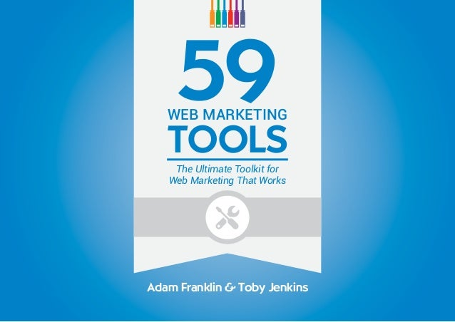 59WEB MARKETING TOOLS The Ultimate Toolkit for Web Marketing That Works Adam Franklin & Toby Jenkins