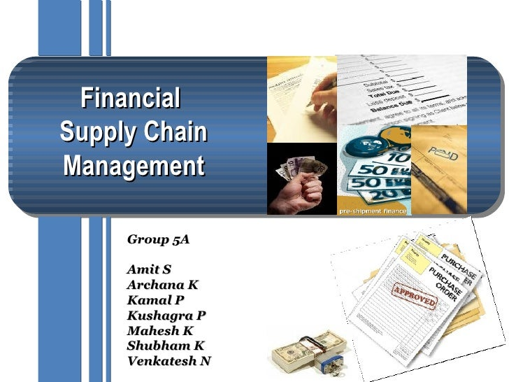 Financial Supply Chain Management       Group 5A       Amit S      Archana K      Kamal P      Kushagra P      Mahesh K   ...