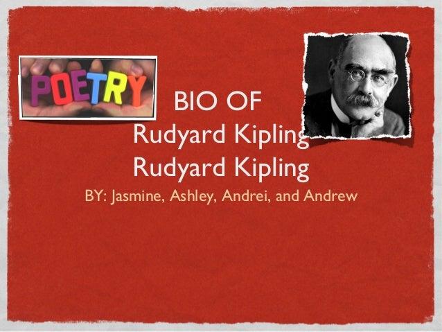 BIO OF      Rudyard Kipling      Rudyard KiplingBY: Jasmine, Ashley, Andrei, and Andrew