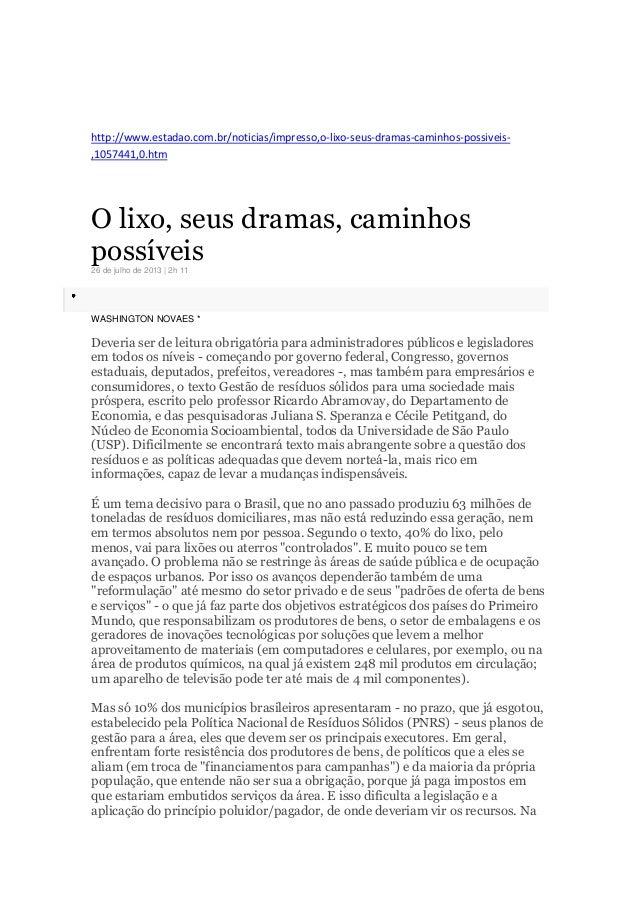 http://www.estadao.com.br/noticias/impresso,o-lixo-seus-dramas-caminhos-possiveis- ,1057441,0.htm O lixo, seus dramas, cam...