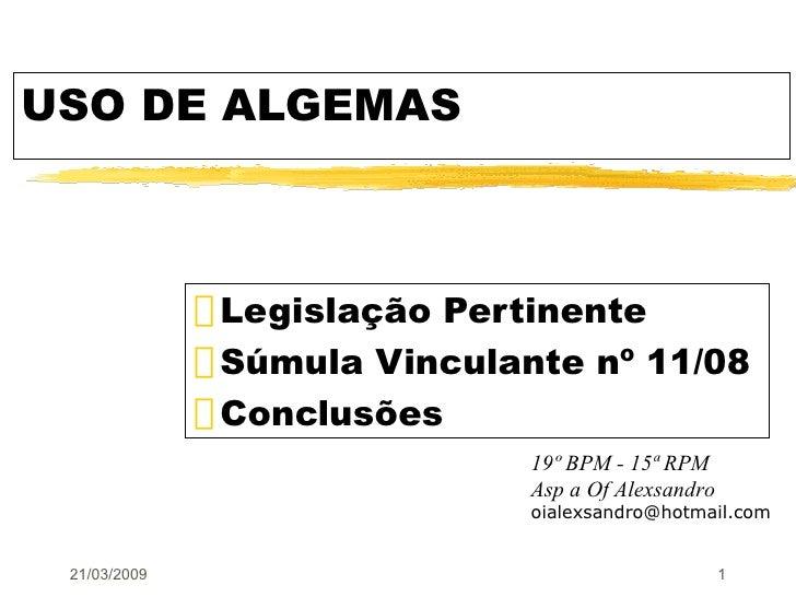 USO DE ALGEMAS <ul><li>Legislação Pertinente </li></ul><ul><li>Súmula Vinculante nº 11/08 </li></ul><ul><li>Conclusões </l...