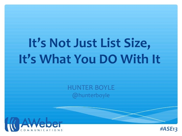 It's Not Just List Size, It's What You DO With It HUNTER BOYLE @hunterboyle #ASE13