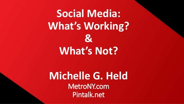 Social Media: What's Working? & What's Not? Michelle G. Held MetroNY.com Pintalk.net