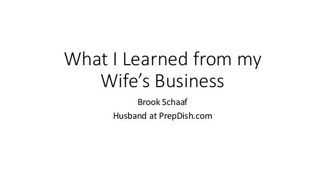 What I Learned from my Wife's Business Brook Schaaf Husband at PrepDish.com