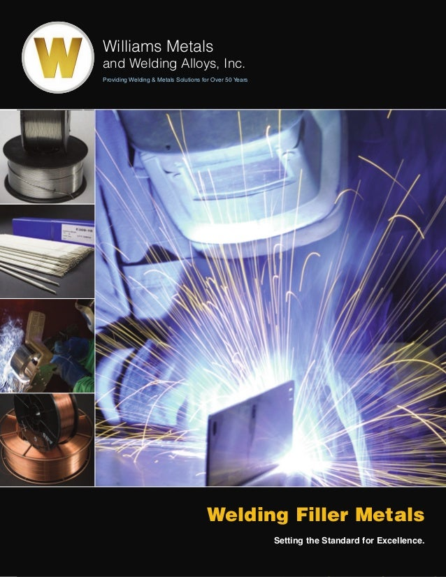 Williams Metals and Welding Alloys, Inc. Providing Welding & Metals Solutions for Over 50 Years Welding Filler Metals Sett...