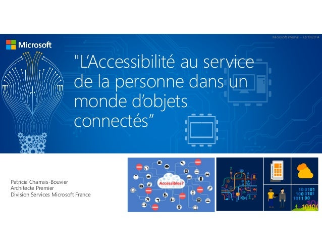 """Microsoft Internal – 12/19/2014 """"L'Accessibilité au service de la personne dans un monde d'objets connectés"""" Patricia Char..."""