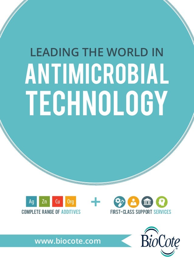 www.biocote.com ANTIMICROBIAL TECHNOLOGY LEADING THE WORLD IN Cu OrgAg Zn Complete range of additives First-class support ...
