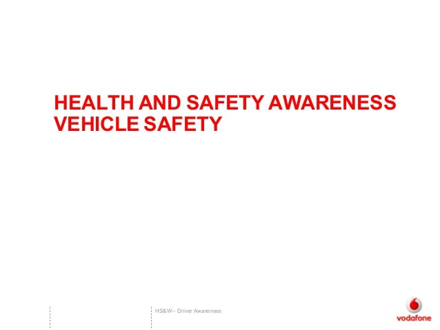 HS&W– Driver Awareness HEALTH AND SAFETY AWARENESS VEHICLE SAFETY