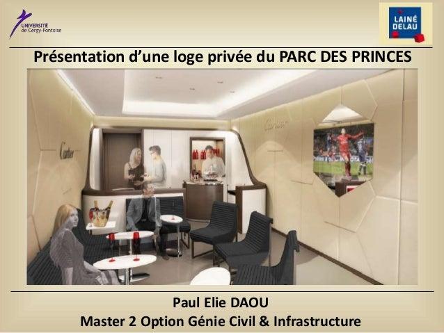 Présentation d'une loge privée du PARC DES PRINCES Paul Elie DAOU Master 2 Option Génie Civil & Infrastructure