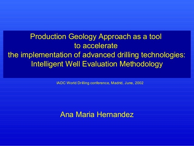 Production Geology Approach as a tool to accelerate the implementation of advanced drilling technologies: Intelligent Well...