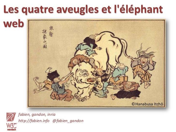 Les quatre aveugles et l'éléphant web<br />©Hanabusa Itchō<br />fabien, gandon, inria<br />http://fabien.info   @fabien_ga...