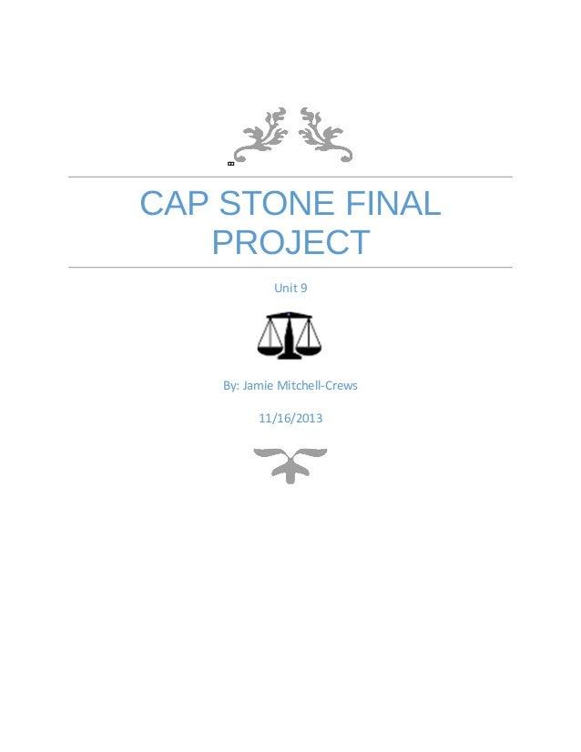 CAP STONE FINAL PROJECT Unit 9 By: Jamie Mitchell-Crews 11/16/2013