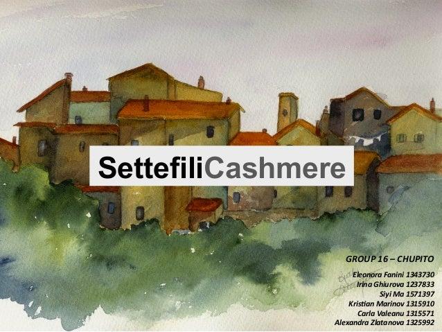 SettefiliCashmere GROUP  16  –  CHUPITO      Eleonora  Fanini  1343730   Irina  Ghiurova  1237833   ...