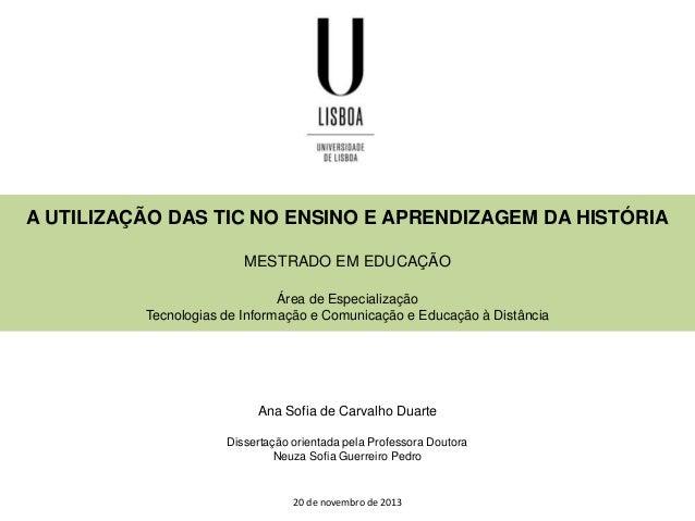 A UTILIZAÇÃO DAS TIC NO ENSINO E APRENDIZAGEM DA HISTÓRIA MESTRADO EM EDUCAÇÃO Área de Especialização Tecnologias de Infor...
