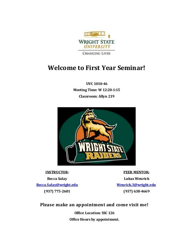 Welcome to First Year Seminar! UVC 1010-46 Meeting Time: W 12:20-1:15 Classroom: Allyn 219 INSTRUCTOR: Becca Salay Becca.S...