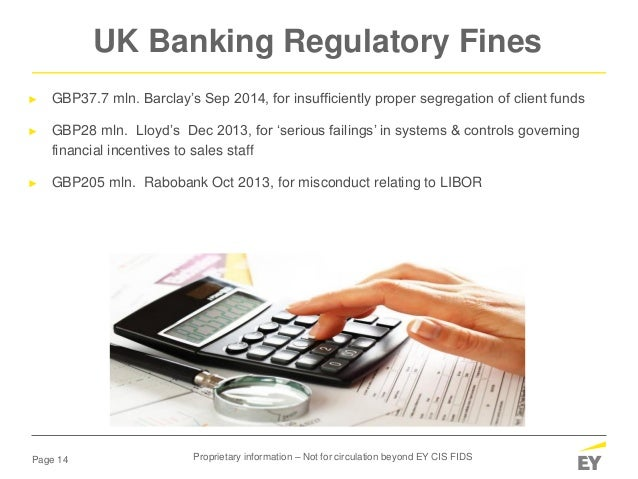 Page 14 ► GBP37.7 mln. Barclay's Sep 2014, for insufficiently proper segregation of client funds ► GBP28 mln. Lloyd's Dec ...