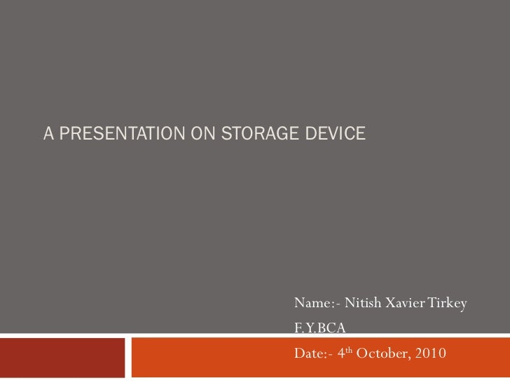 A PRESENTATION ON STORAGE DEVICE                        Name:- Nitish Xavier Tirkey                        F.Y.BCA        ...