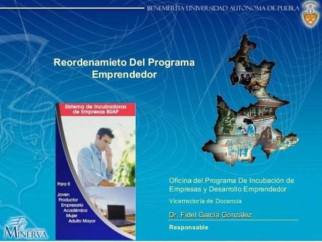 Reordenamieto Del Programa Emprendedor Oficina del Programa De Incubación de Empresas y Desarrollo Emprendedor Vicerrector...