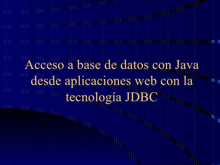Acceso a base de datos con Java desde aplicaciones web con la       tecnología JDBC