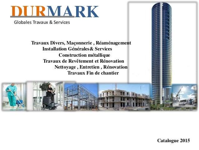 Catalogue 2015 DURMARKGlobales Travaux & Services Travaux Divers, Maçonnerie , Réaménagement Installation Générales& Servi...