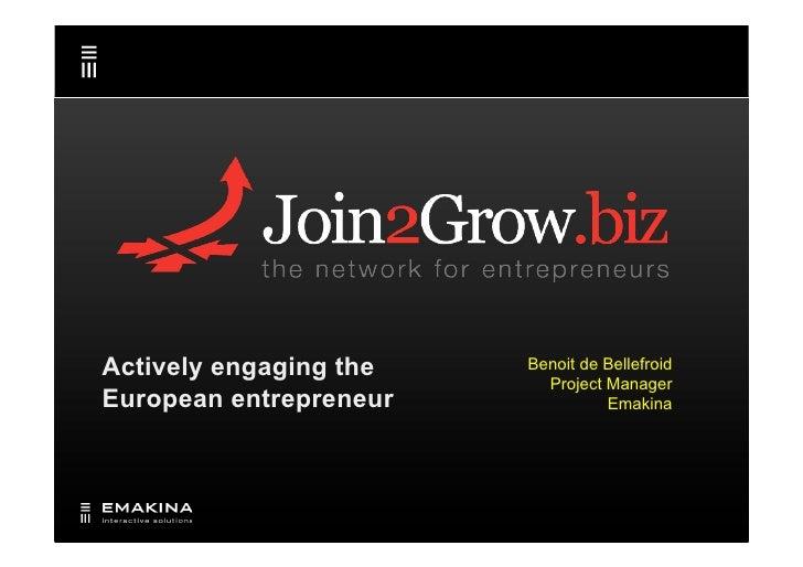 Actively engaging the   Benoit de Bellefroid                           Project Manager European entrepreneur             E...