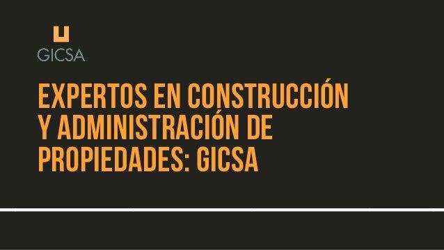 EXPERTOS EN CONSTRUCCI�N Y ADMINISTRACI�N DE PROPIEDADES: GICSA