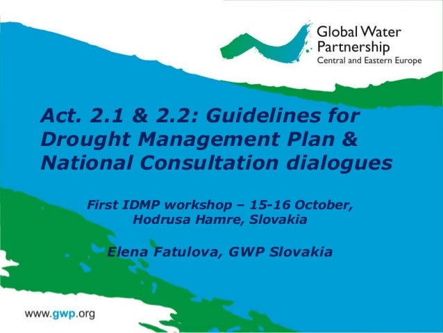Act. 2.1 & 2.2: Guidelines for Drought Management Plan & National Consultation dialogues First IDMP workshop – 15-16 Octob...