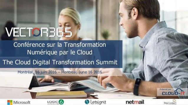 Conférence sur la Transformation Numérique par le Cloud The Cloud Digital Transformation Summit Montréal, 16 juin 2016 – M...