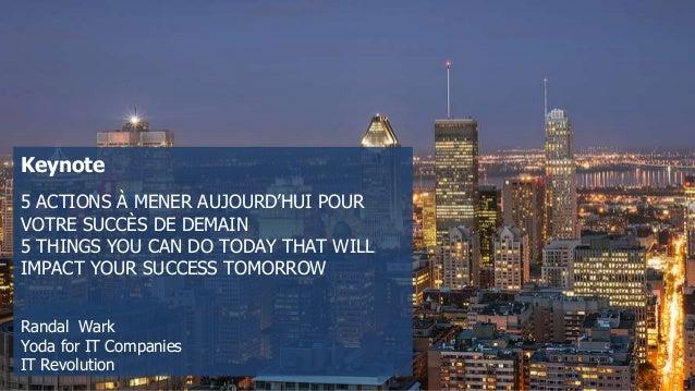 Keynote 5 ACTIONS À MENER AUJOURD'HUI POUR VOTRE SUCCÈS DE DEMAIN 5 THINGS YOU CAN DO TODAY THAT WILL IMPACT YOUR SUCCESS ...